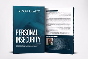 Personal Insecurity, a Book by Yinka Olaito, Personal Insecurity: Unveiling the soft Power behind Wanton destruction of Relationships, Homes, market Place and Nations